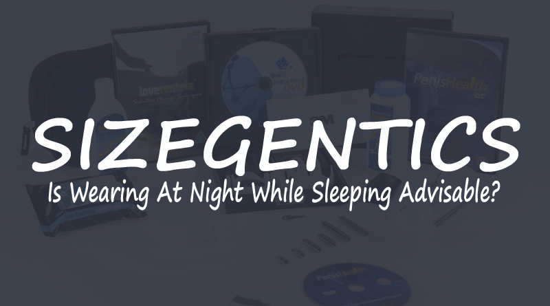 Wearing Sizegenetics At Night